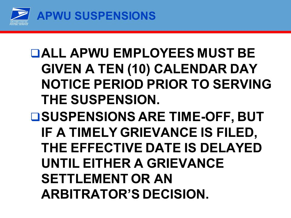 APWU SUSPENSIONS ALL APWU EMPLOYEES MUST BE GIVEN A TEN (10) CALENDAR DAY NOTICE PERIOD PRIOR TO SERVING THE SUSPENSION.
