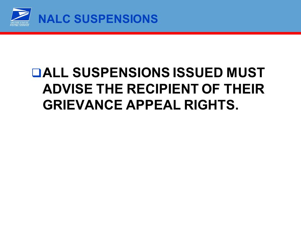 NALC SUSPENSIONS ALL SUSPENSIONS ISSUED MUST ADVISE THE RECIPIENT OF THEIR GRIEVANCE APPEAL RIGHTS.