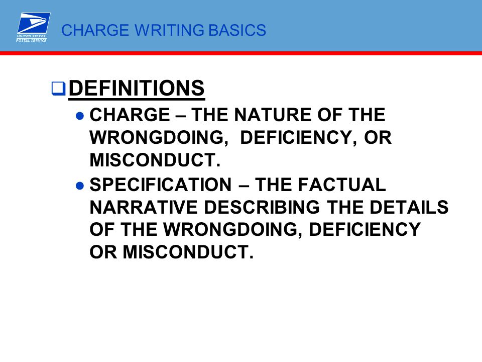 CHARGE WRITING BASICS DEFINITIONS. CHARGE – THE NATURE OF THE WRONGDOING, DEFICIENCY, OR MISCONDUCT.