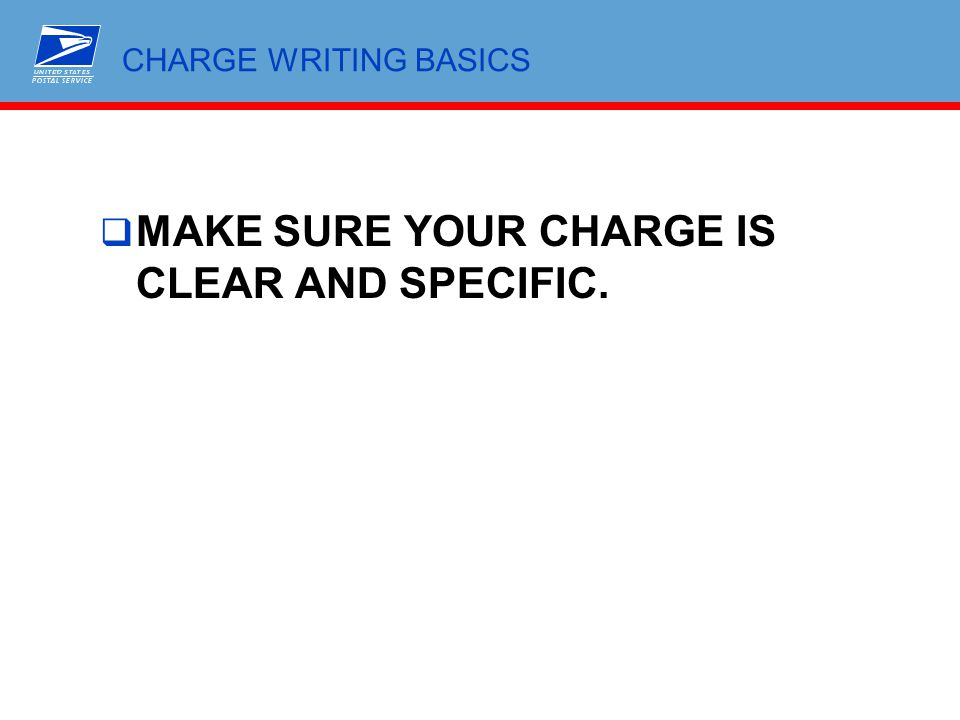 MAKE SURE YOUR CHARGE IS CLEAR AND SPECIFIC.