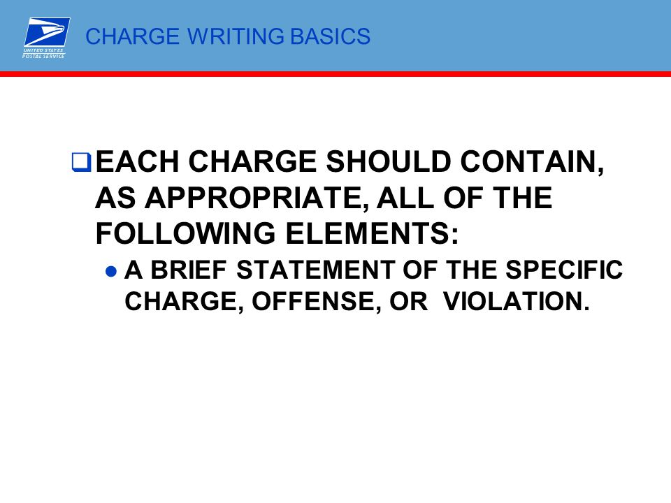 CHARGE WRITING BASICS EACH CHARGE SHOULD CONTAIN, AS APPROPRIATE, ALL OF THE FOLLOWING ELEMENTS: