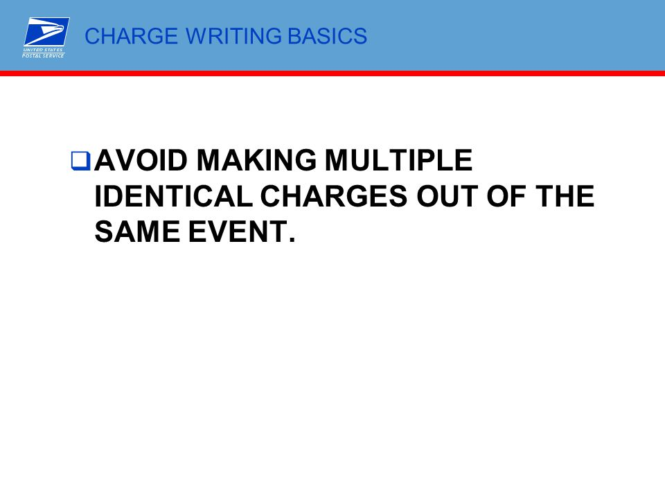 AVOID MAKING MULTIPLE IDENTICAL CHARGES OUT OF THE SAME EVENT.