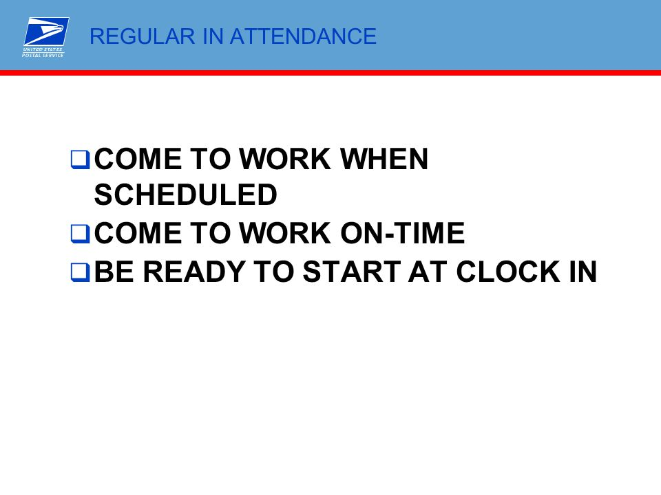 COME TO WORK WHEN SCHEDULED COME TO WORK ON-TIME