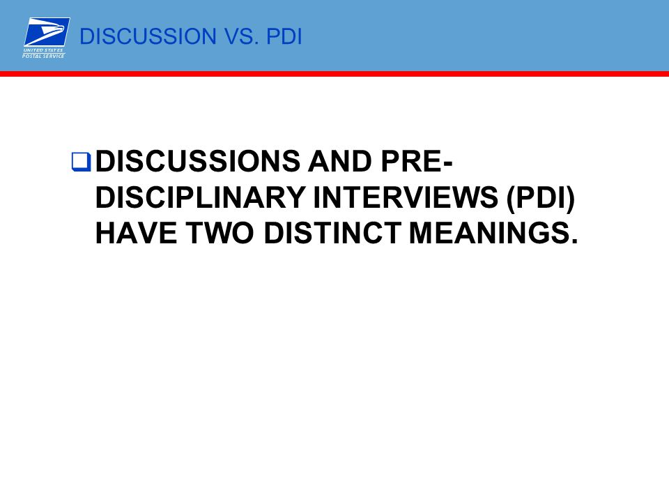 DISCUSSION VS. PDI DISCUSSIONS AND PRE-DISCIPLINARY INTERVIEWS (PDI) HAVE TWO DISTINCT MEANINGS.