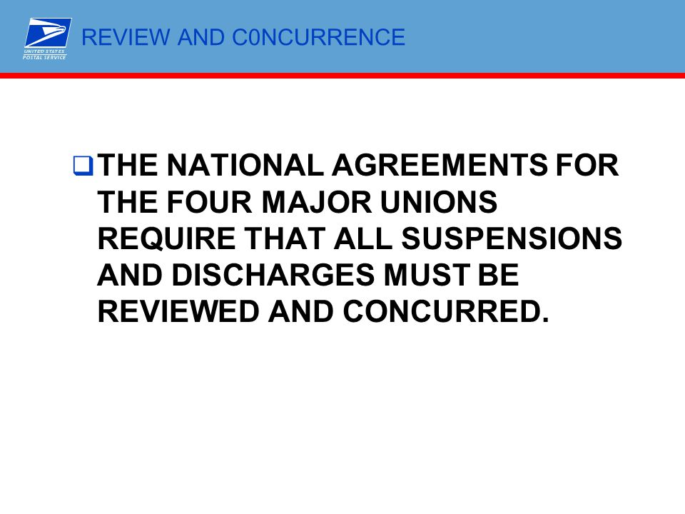 REVIEW AND C0NCURRENCE THE NATIONAL AGREEMENTS FOR THE FOUR MAJOR UNIONS REQUIRE THAT ALL SUSPENSIONS AND DISCHARGES MUST BE REVIEWED AND CONCURRED.