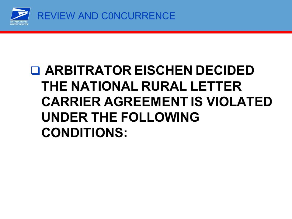 REVIEW AND C0NCURRENCE ARBITRATOR EISCHEN DECIDED THE NATIONAL RURAL LETTER CARRIER AGREEMENT IS VIOLATED UNDER THE FOLLOWING CONDITIONS: