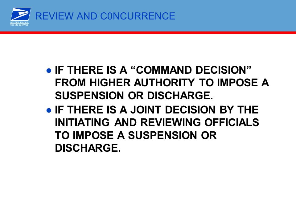 REVIEW AND C0NCURRENCE IF THERE IS A COMMAND DECISION FROM HIGHER AUTHORITY TO IMPOSE A SUSPENSION OR DISCHARGE.