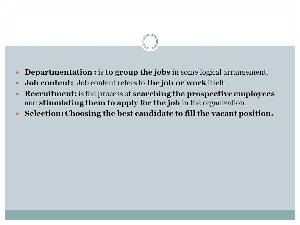 Departmentation : is to group the jobs in some logical arrangement.
