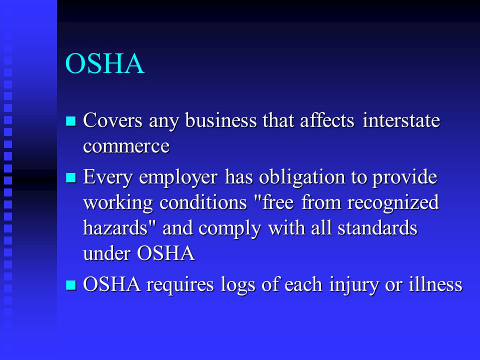 OSHA Covers any business that affects interstate commerce