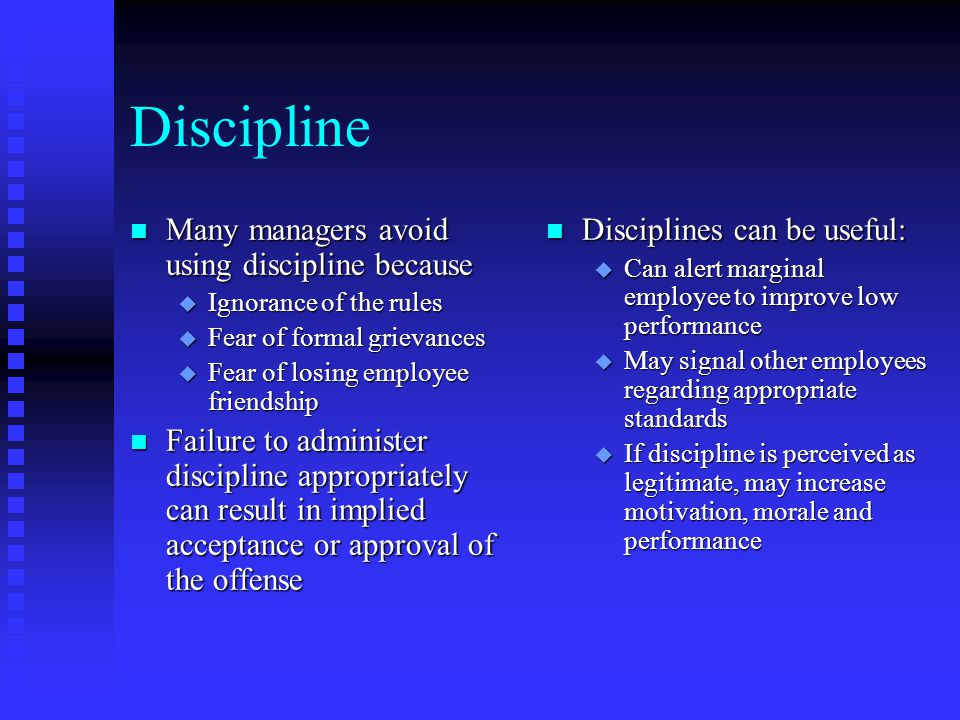 Discipline Many managers avoid using discipline because