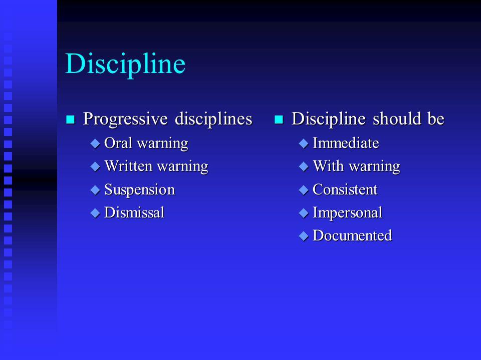 Discipline Progressive disciplines Discipline should be Oral warning