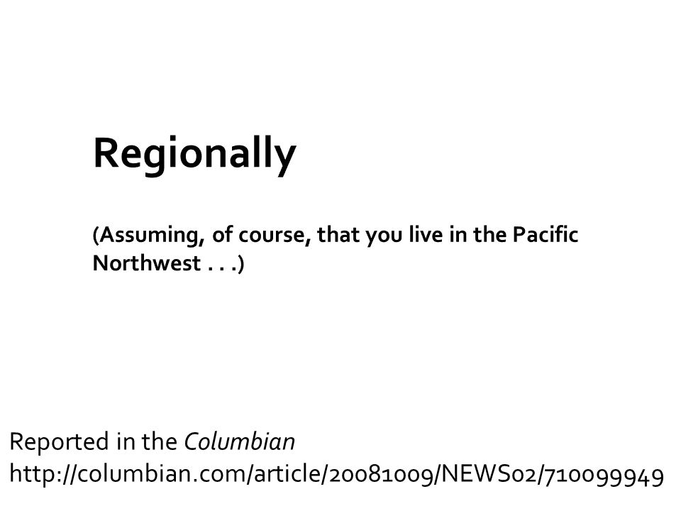 Regionally (Assuming, of course, that you live in the Pacific Northwest . . .)
