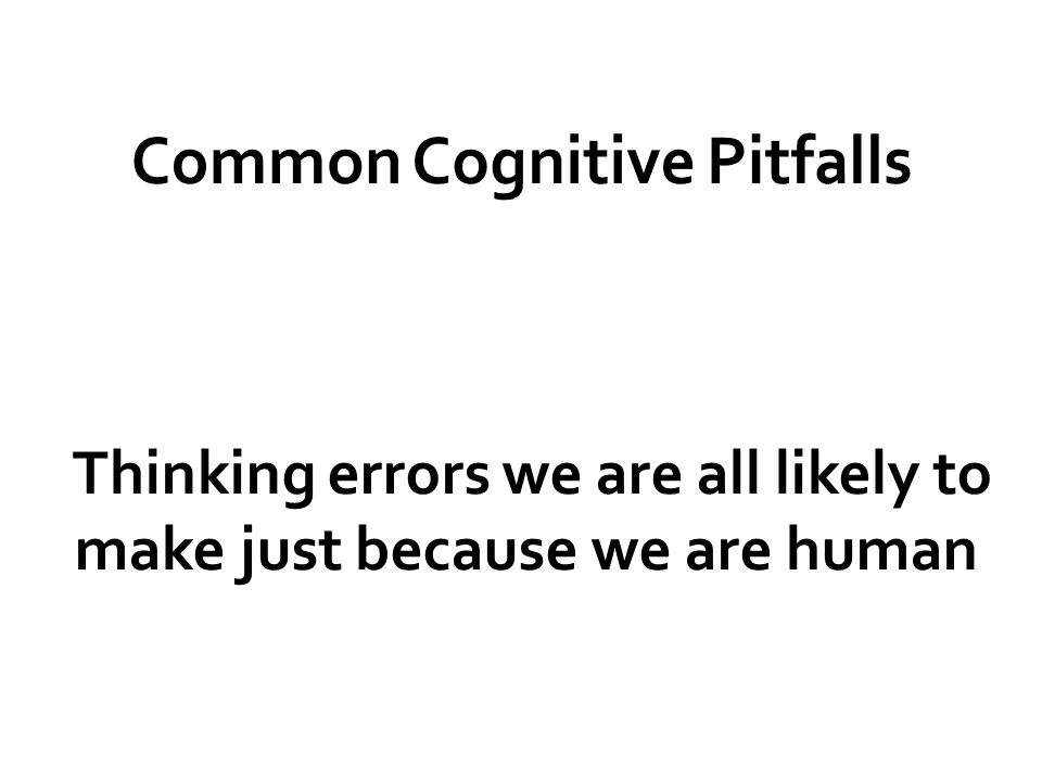 Common Cognitive Pitfalls