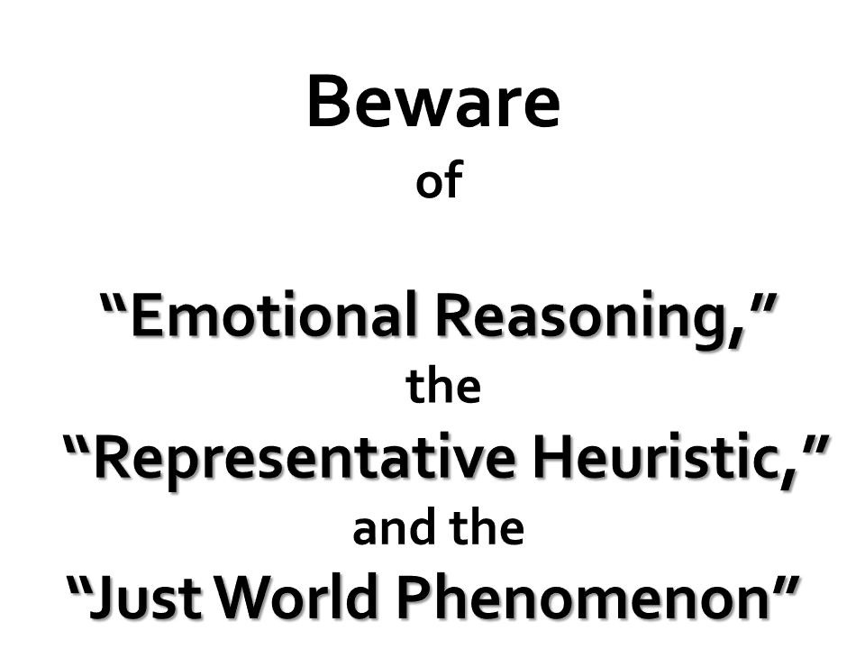 Beware of Emotional Reasoning, the Representative Heuristic, and the Just World Phenomenon