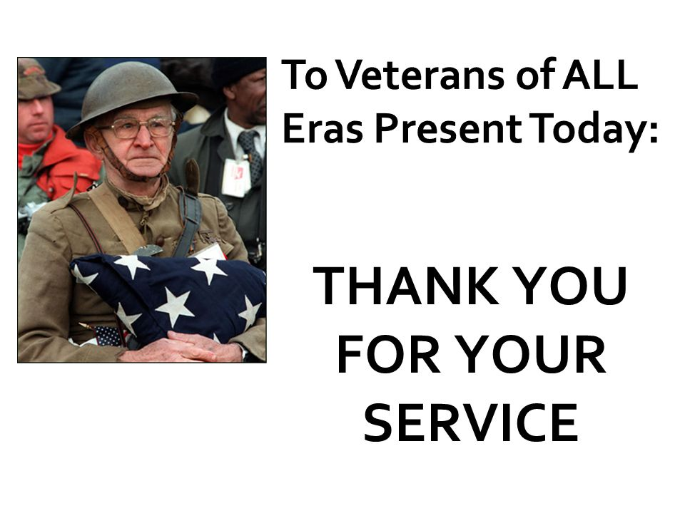 To Veterans of ALL Eras Present Today: