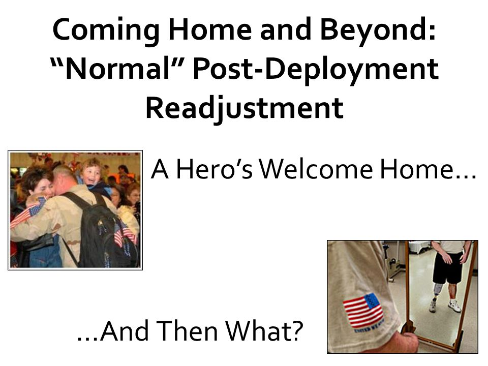 Coming Home and Beyond: Normal Post-Deployment Readjustment