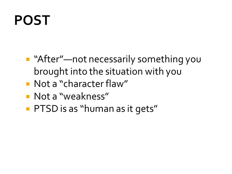 POST After —not necessarily something you brought into the situation with you. Not a character flaw