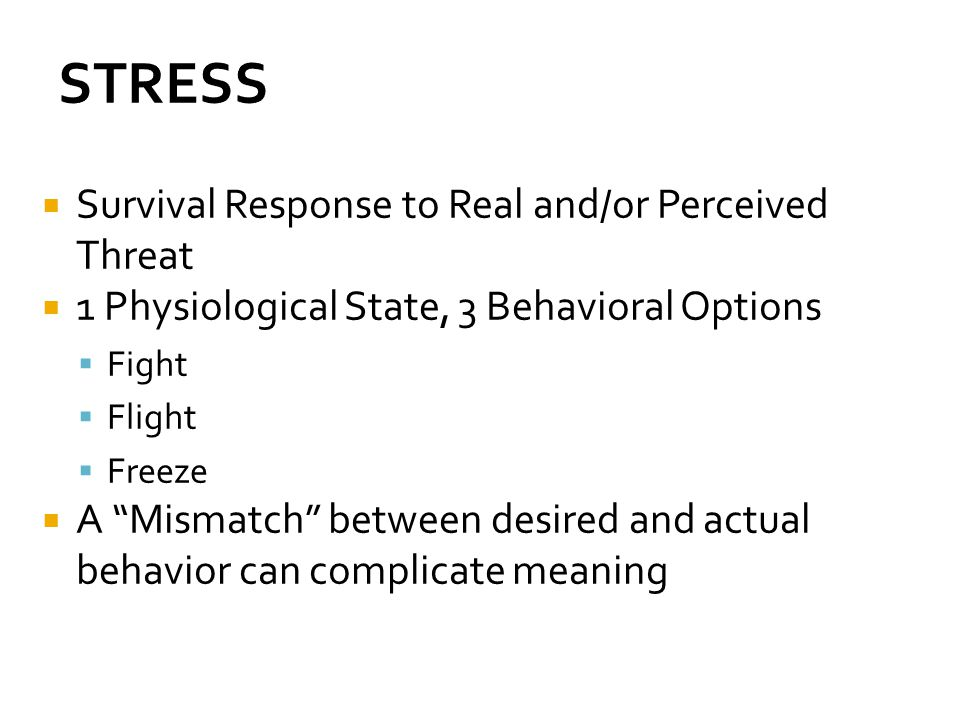 STRESS Survival Response to Real and/or Perceived Threat