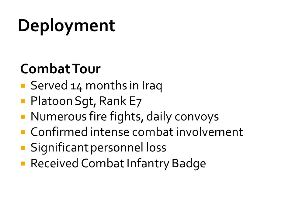 Deployment Combat Tour Served 14 months in Iraq Platoon Sgt, Rank E7