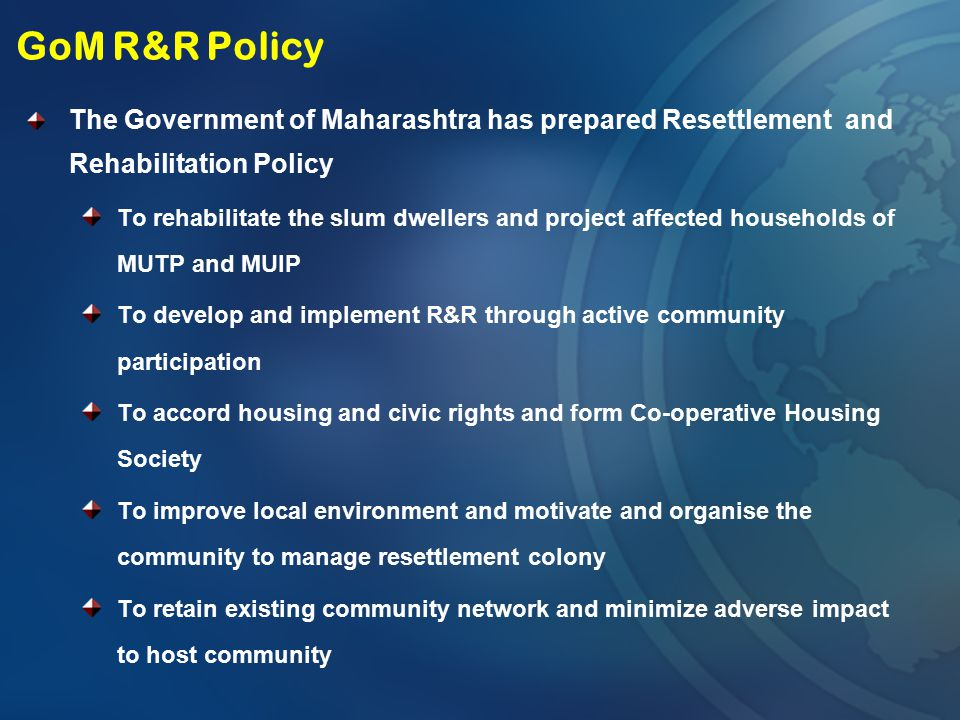 GoM R&R Policy The Government of Maharashtra has prepared Resettlement and Rehabilitation Policy.