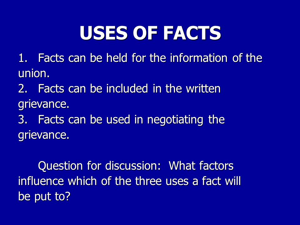USES OF FACTS 1. Facts can be held for the information of the union.