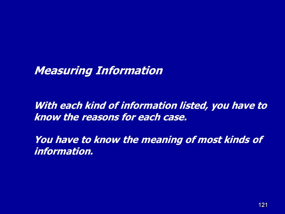 Measuring Information With each kind of information listed, you have to know the reasons for each case.