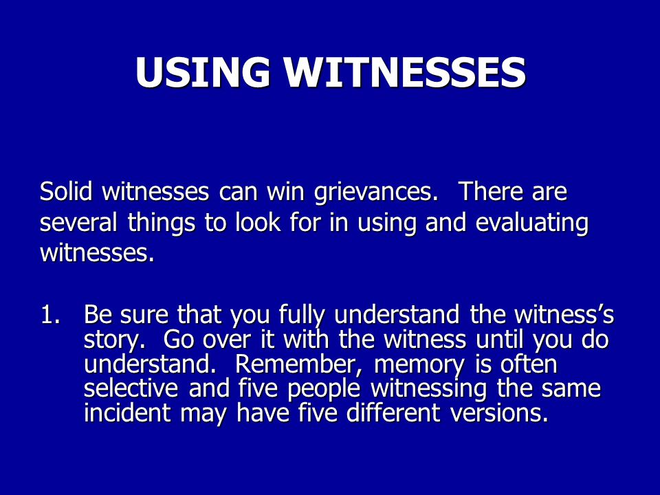 USING WITNESSES Solid witnesses can win grievances. There are