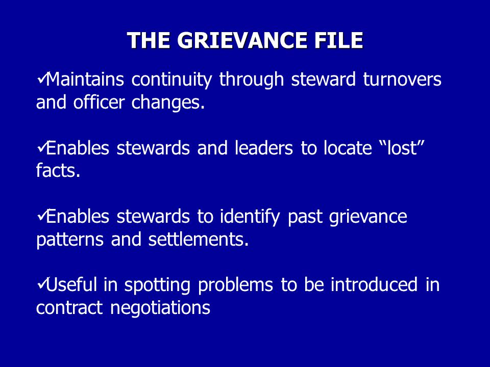 THE GRIEVANCE FILE Maintains continuity through steward turnovers and officer changes. Enables stewards and leaders to locate lost facts.