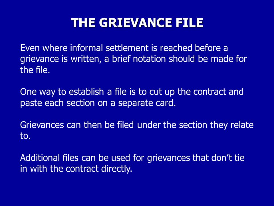 THE GRIEVANCE FILE Even where informal settlement is reached before a grievance is written, a brief notation should be made for the file.