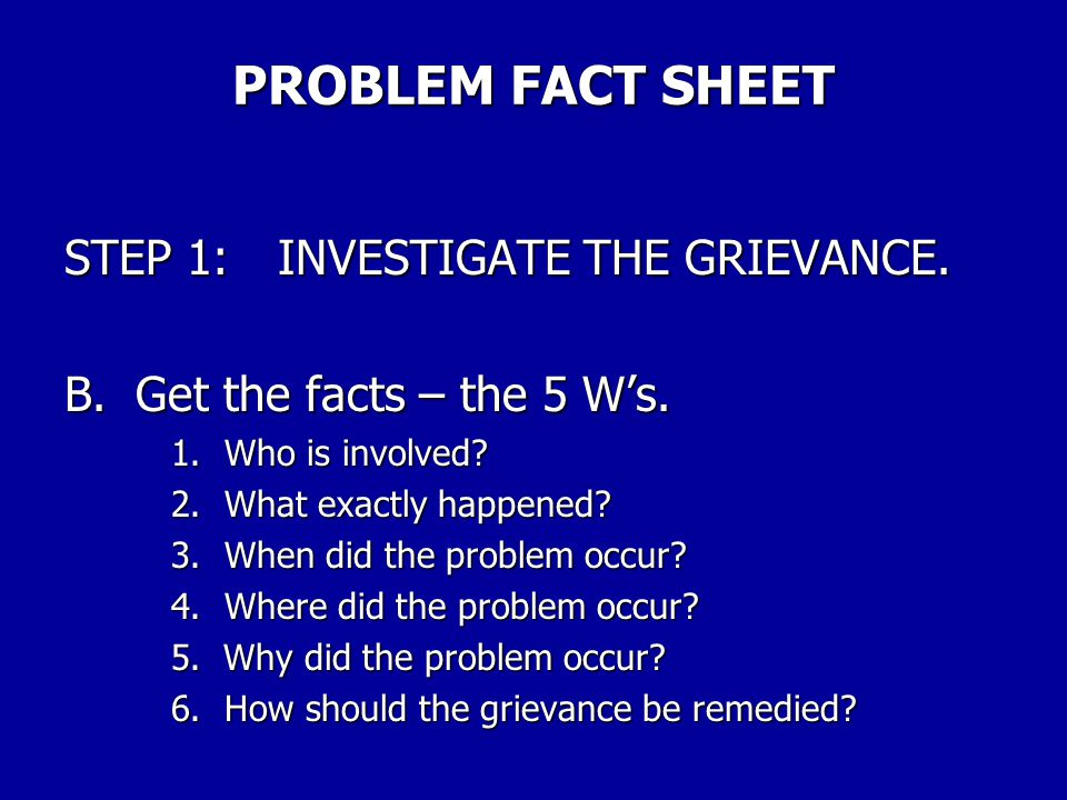 PROBLEM FACT SHEET STEP 1: INVESTIGATE THE GRIEVANCE.