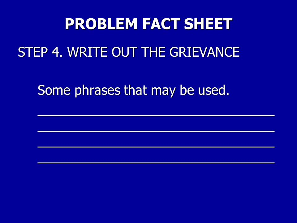 PROBLEM FACT SHEET STEP 4. WRITE OUT THE GRIEVANCE