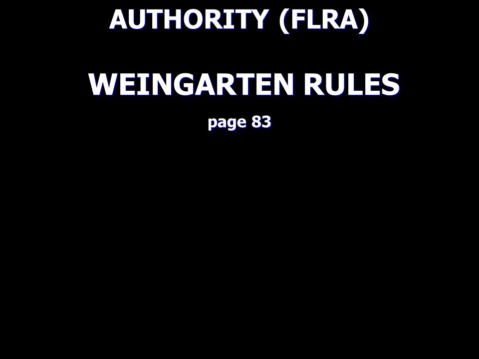 FEDERAL LABOR RELATIONS AUTHORITY (FLRA) WEINGARTEN RULES page 83