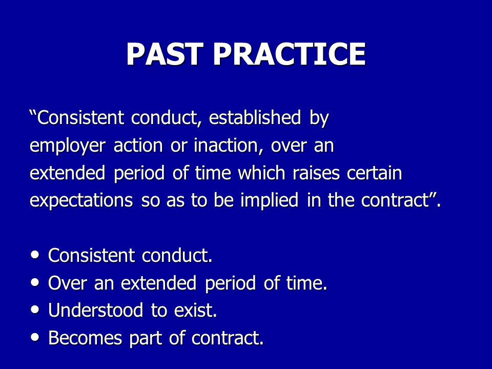 PAST PRACTICE Consistent conduct, established by