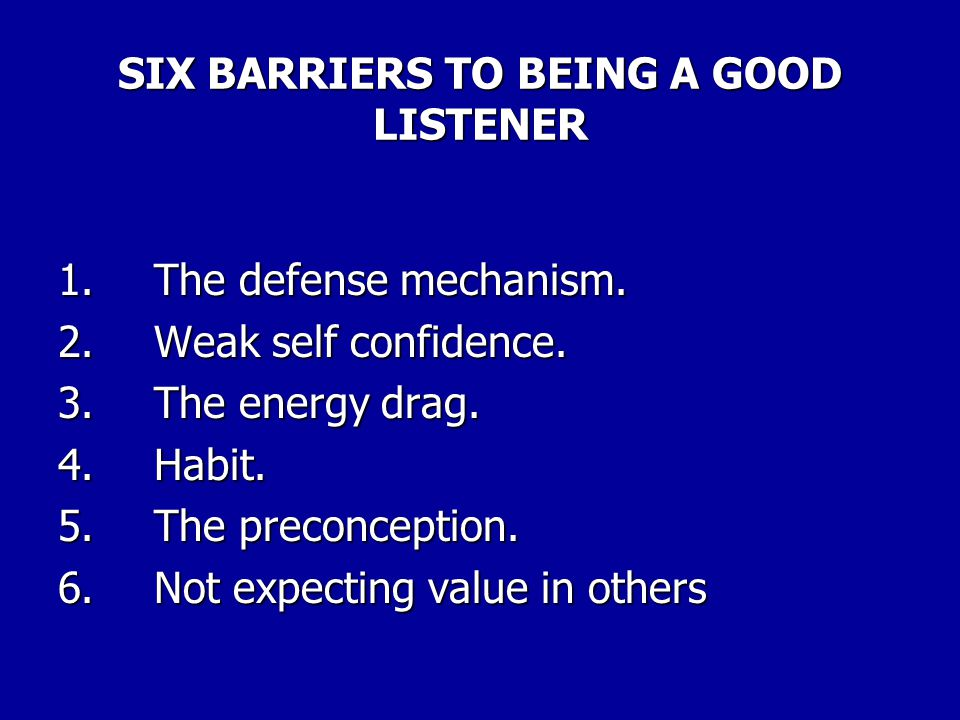 SIX BARRIERS TO BEING A GOOD LISTENER