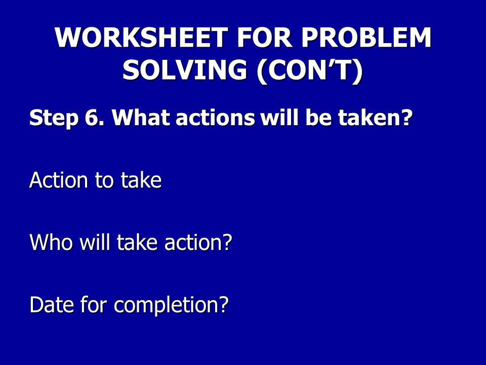 WORKSHEET FOR PROBLEM SOLVING (CON'T)
