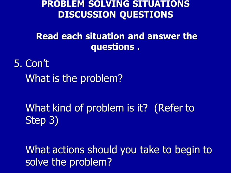 What kind of problem is it (Refer to Step 3)