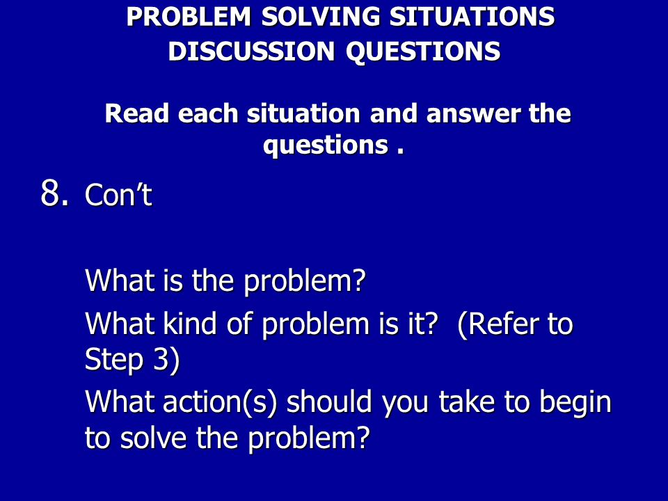 PROBLEM SOLVING SITUATIONS DISCUSSION QUESTIONS Read each situation and answer the questions .