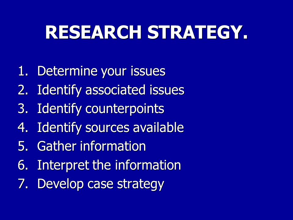 RESEARCH STRATEGY. 1. Determine your issues