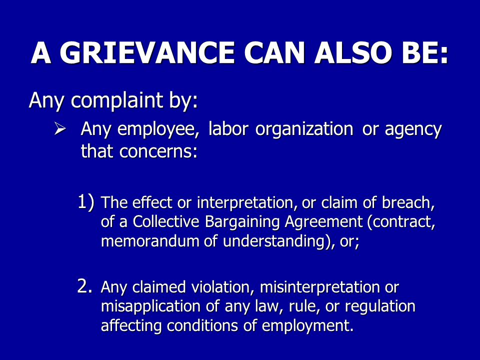 A GRIEVANCE CAN ALSO BE: