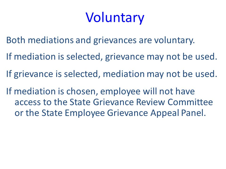 Voluntary Both mediations and grievances are voluntary.