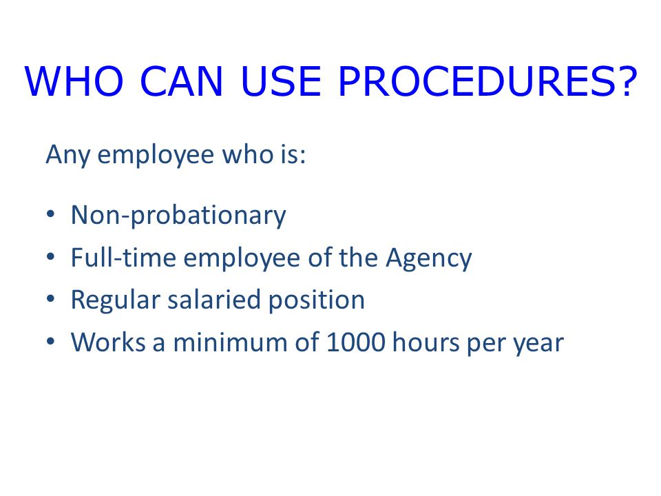 WHO CAN USE PROCEDURES Any employee who is: Non-probationary