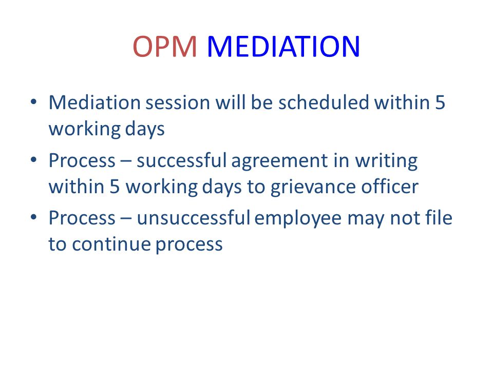 OPM MEDIATION Mediation session will be scheduled within 5 working days.