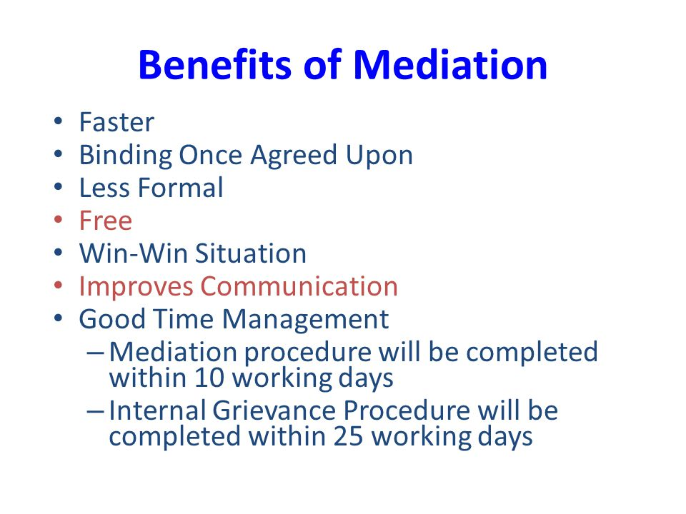 Benefits of Mediation Faster Binding Once Agreed Upon Less Formal Free