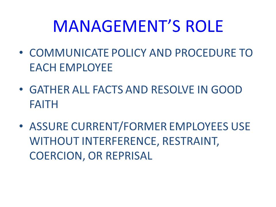 MANAGEMENT'S ROLE COMMUNICATE POLICY AND PROCEDURE TO EACH EMPLOYEE