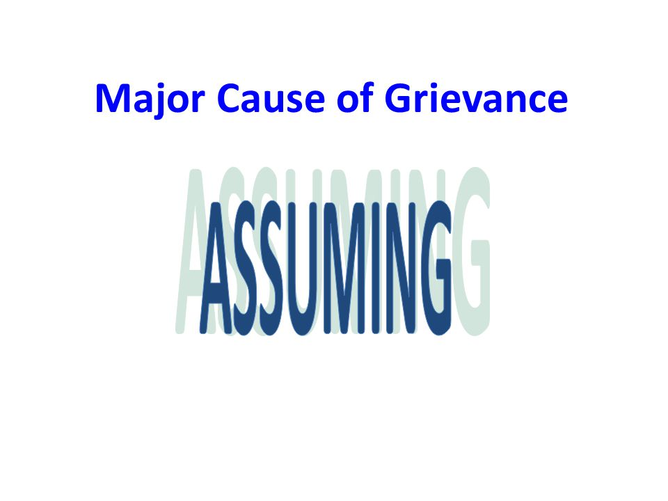 ASSUMING Major Cause of Grievance