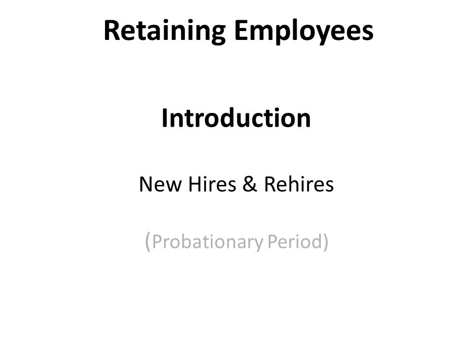 Introduction New Hires & Rehires (Probationary Period)