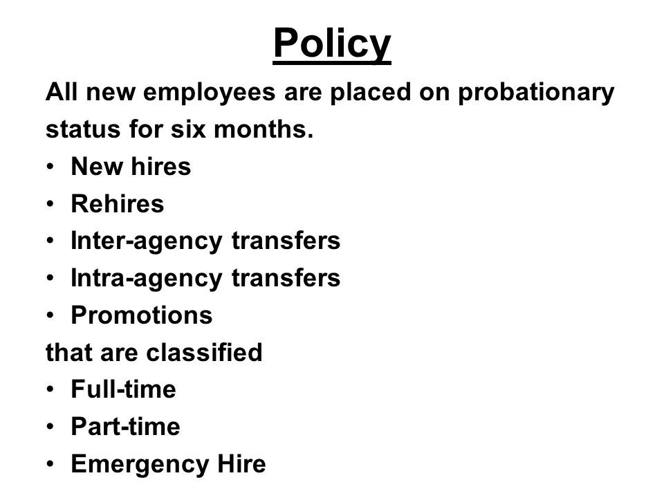Policy All new employees are placed on probationary