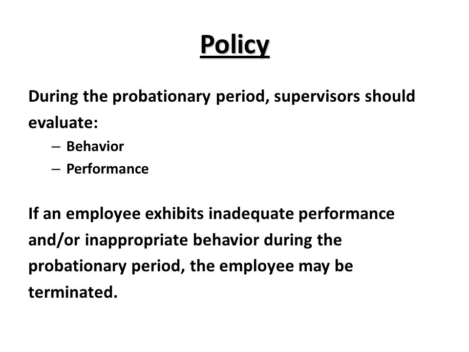 Policy During the probationary period, supervisors should evaluate:
