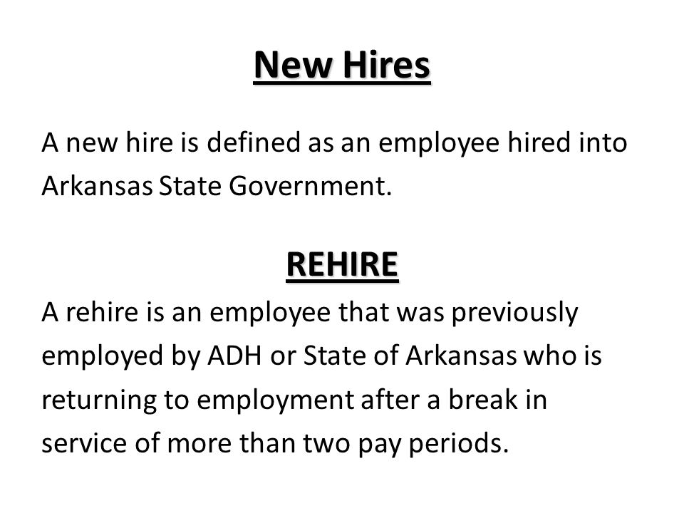 New Hires REHIRE A new hire is defined as an employee hired into