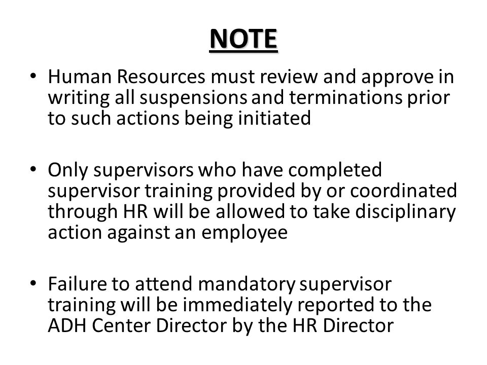 NOTE Human Resources must review and approve in writing all suspensions and terminations prior to such actions being initiated.